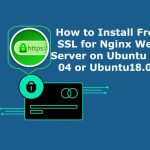 Install Free SSL for Nginx Web Server on Ubuntu 16.04