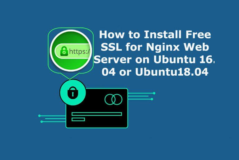 Install Free SSL on Nginx Web Server with Ubuntu 16.04 or Ubuntu 18.04