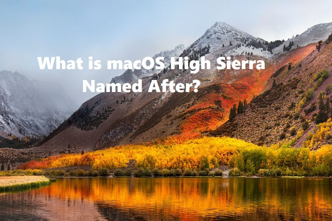 What is macOS High Sierra named after